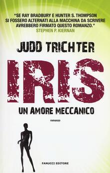 Iris. Un amore meccanico - Judd Trichter - copertina