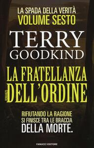 Foto Cover di La fratellanza dell'ordine. La spada della verità. Vol. 6, Libro di Terry Goodkind, edito da Fanucci