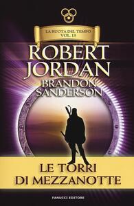 Le torri di mezzanotte. La ruota del tempo. Vol. 13 - Robert Jordan,Brandon Sanderson - copertina