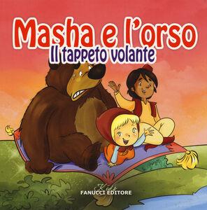 Foto Cover di Il tappeto volante. Masha e l'orso, Libro di  edito da Fanucci