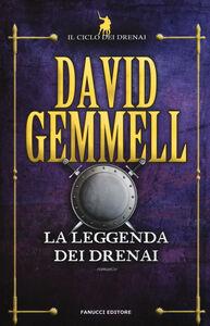 Foto Cover di La leggenda dei Drenai. Il ciclo dei Drenai. Vol. 1, Libro di David Gemmell, edito da Fanucci