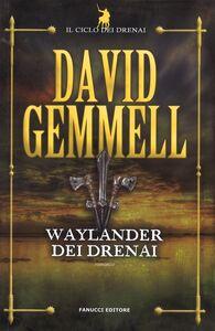 Foto Cover di Waylander dei Drenai. Il ciclo dei Drenai. Vol. 3, Libro di David Gemmell, edito da Fanucci