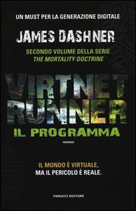 Il programma. Virtnet Runner. The mortality doctrine. Vol. 2 - James Dashner - copertina