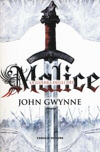 Libro Malice. La guerra degli dei. La fede e l'inganno John Gwynne