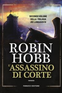 Libro L' assassino di corte. Trilogia dei Lungavista. Vol. 2 Robin Hobb