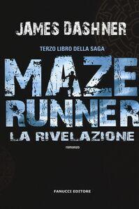 Foto Cover di La rivelazione. Maze Runner. Vol. 3, Libro di James Dashner, edito da Fanucci