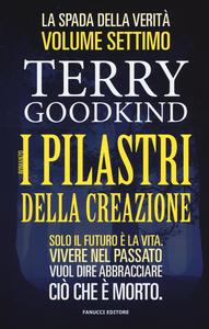 Libro I pilastri della creazione. Vol. 7 Terry Goodkind
