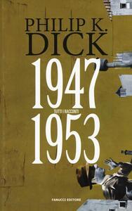 Tutti i racconti (1947-1953). Vol. 1 - Philip K. Dick - copertina