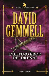Libro L' ultimo eroe dei Drenai. Il ciclo dei Drenai. Vol. 4 David Gemmell