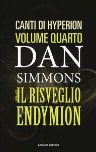 Libro Il risveglio di Endymion. I canti di Hyperion. Vol. 4 Dan Simmons