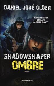 Shadowshaper. Ombre - Daniel José Older - copertina