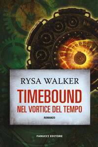 Timebound. Nel vortice del tempo - Rysa Walker - copertina