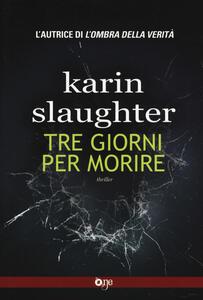 Tre giorni per morire - Karin Slaughter - copertina