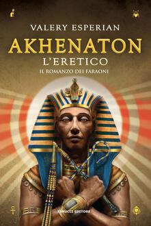 Criticalwinenotav.it Akhenaton. L'eretico Image