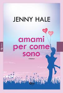 Amami per come sono - Jenny Hale - copertina