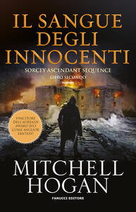 Il sangue degli innocenti. Sorcery ascendant sequence. Vol. 2 - Mitchell Hogan - copertina