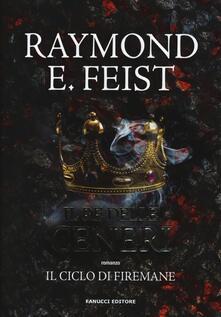 Il re delle ceneri. Il ciclo di Firemane. Vol. 1.pdf