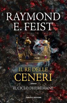 Il re delle ceneri. Il ciclo di Firemane. Vol. 1 - Raymond E. Feist,Giorgia De Santis - ebook