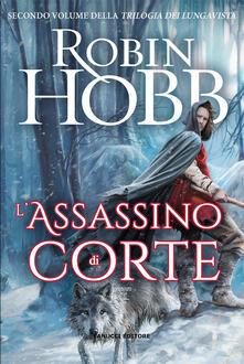 L' assassino di corte. Trilogia dei Lungavista. Vol. 2 - Robin Hobb - copertina