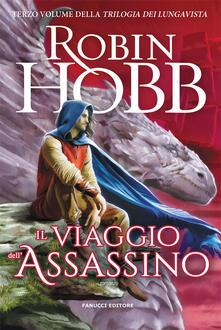 Il viaggio dell'assassino. Trilogia dei Lungavista. Vol. 3 - Robin Hobb - copertina