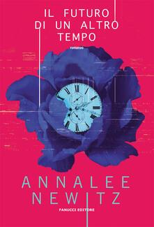 Il futuro di un altro tempo - Annalee Newitz - copertina