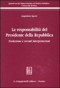 Libro La responsabilità del presidente della Repubblica. Evoluzione e recenti interpertazioni Angioletta Sperti