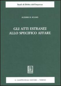 Libro Gli atti estranei allo specifico affare Alessio D. Scano