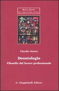 Libro Deontologia. Filosofia del lavoro professionale Claudio Sartea