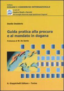 Libro Guida pratica alla procedura e al mandato in dogana Danilo Desiderio