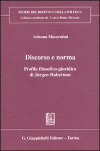 Foto Cover di Discorso e norma. Profilo filosofico-giuridico di Jürgen Habermas, Libro di Arianna Maceratini, edito da Giappichelli