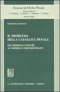 Foto Cover di Il problema della casualità penale. Dai modelli unitarî al modello differenziato, Libro di Roberto Bartoli, edito da Giappichelli