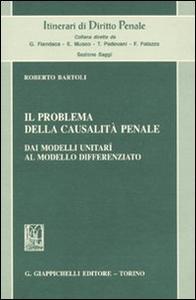 Libro Il problema della casualità penale. Dai modelli unitarî al modello differenziato Roberto Bartoli