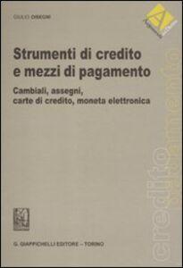 Libro Strumenti di credito e mezzi di pagamento. Cambiali, assegni, carte di credito, moneta elettronica Giulio Disegni