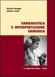 Ermeneutica e interpretazione giuridica - Vincenzo Omaggio,Gaetano Carlizzi - copertina