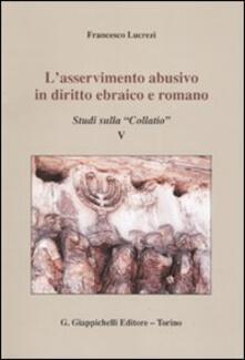 Camfeed.it L' asservimento abusivo in diritto ebraico e romano. Studi sulla «Collatio» V Image