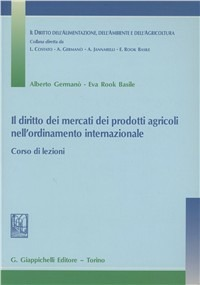 Il Il diritto dei mercati dei prodotti agricoli nell'ordinamento internazionale. Corso di lezioni - Germanò Alberto Rook Basile Eva - wuz.it