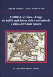 Conflitti di sovranità e di leggi nei traffici marittimi tra diritto internazionale e diritto dell'Unione Europea - Sergio Maria Carbone,Lorenzo Schiano di Pepe - copertina