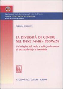 Foto Cover di La diversità di genere nel wine family business. Un'indagine sul ruolo e sulle performance di una leadership al femminile, Libro di Carmen Gallucci, edito da Giappichelli