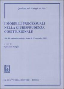 Libro I modelli processuali nella giurisprudenza costituzionale. Atti del Seminario (Roma, 12 novembre 2009)