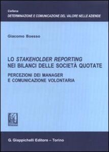 Libro Lo stakeholder reporting nei bilanci delle società quotate. Percezioni dei manager e comunicazione volontaria Giacomo Boesso