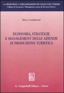 Libro Economia, strategie e management delle aziende di produzione turistica Marco Confalonieri