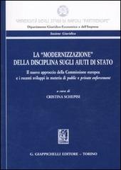 La «modernizzazione» della disciplina sugli aiuti di stato. Il nuovo approccio della Commissione europea e i recenti sviluppi in materia di pubblic e private...