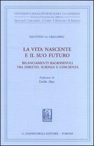 Libro La vita nascente e il suo futuro. Bilanciamenti ragionevoli tra diritto, scienza e coscienza Faustino De Gregorio