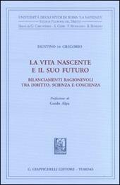 La vita nascente e il suo futuro. Bilanciamenti ragionevoli tra diritto, scienza e coscienza
