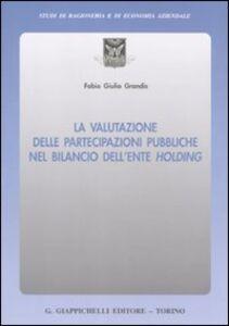 Libro La valutazione delle partecipazioni pubbliche nel bilancio dell'ente holding Fabio G. Grandis