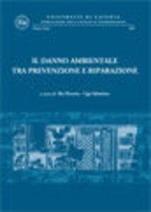 Libro Il danno ambientale tra prevenzione e riparazione