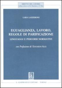 Eguaglianza, lavoro, regole di parificazione. Linguaggi e percorsi normativi - Lara Lazzeroni - copertina