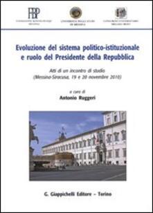 Evoluzione del sistema politico-istituzionale e ruolo del presidente della Repubblica. Atti di un Incontro di studio (Messina-Siracusa, 19 e 20 novembre 2010).pdf