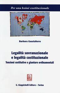 Foto Cover di Legalità sovranazionale e legalità costituzionale. Tensioni costitutive e giunture ordinamentali, Libro di Barbara Guastaferro, edito da Giappichelli
