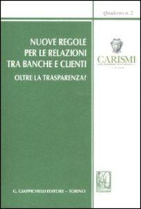 Libro Nuove regole per le relazioni tra banche e clienti. Oltre la trasparenza? Atti del Convegno (San Miniato, 22-23 ottobre 2010)